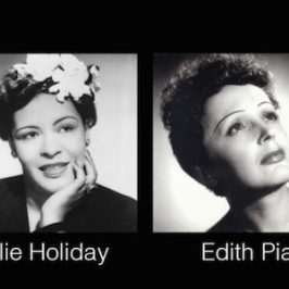 """Parallel Lives: Billie Holiday & Edith Piaf"""