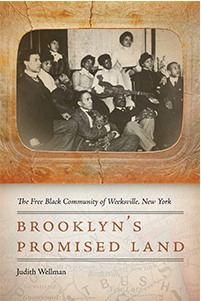 "Book Talk: Judith Wellman, ""Brooklyn's Promised Land: The Free Black Community of Weeksville, New York"""