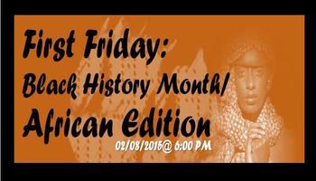 February's First Friday: Black History Month/African Edition!